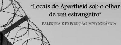 """PALESTRA E EXPOSIÇÃO FOTOGRÁFICA: """"Locais do Apartheid sob o olhar de um estrangeiro"""""""