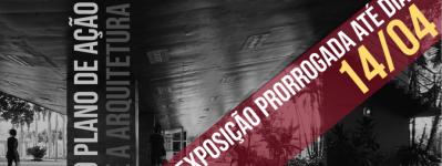 """Exposição PRORROGADA """"O Plano de Ação [PAGE] e a Arquitetura Social"""""""