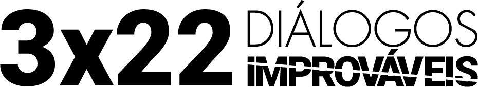 Seminário | 3 X 22: diálogos improváveis